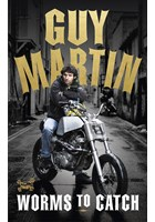 Guy Martin: Worms to Catch (HB)